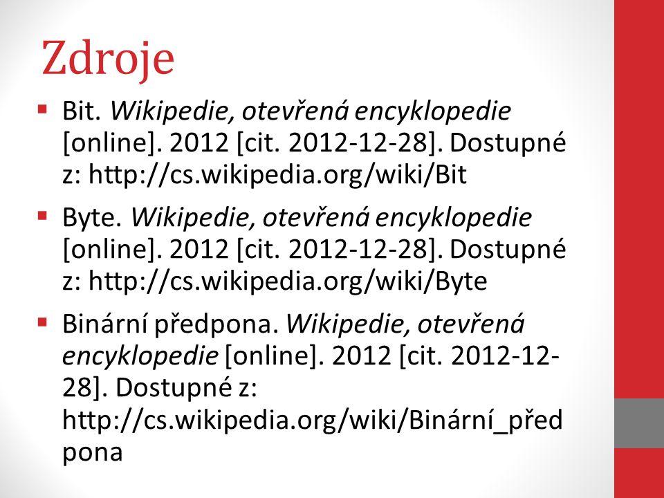 Zdroje Bit. Wikipedie, otevřená encyklopedie [online]. 2012 [cit. 2012-12-28]. Dostupné z: http://cs.wikipedia.org/wiki/Bit.